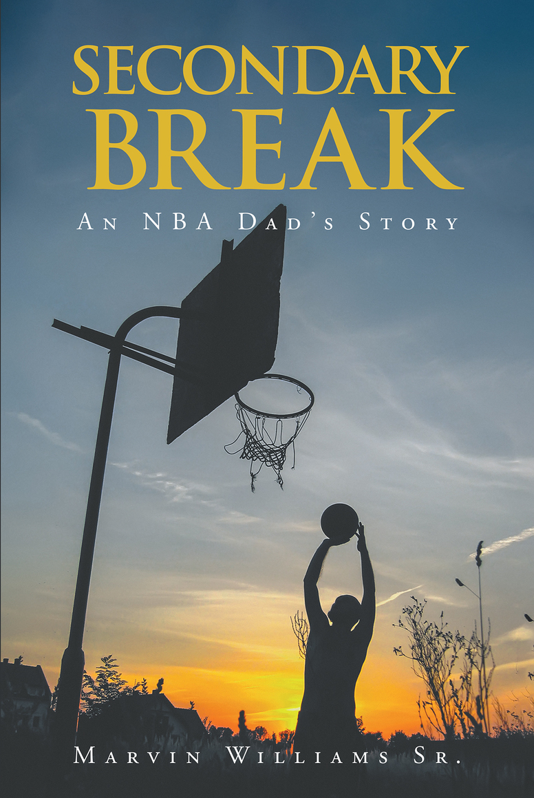 SECONDARY BREAK: NBA Dad's Story by Author Marvin Williams, Sr. Now on Sale